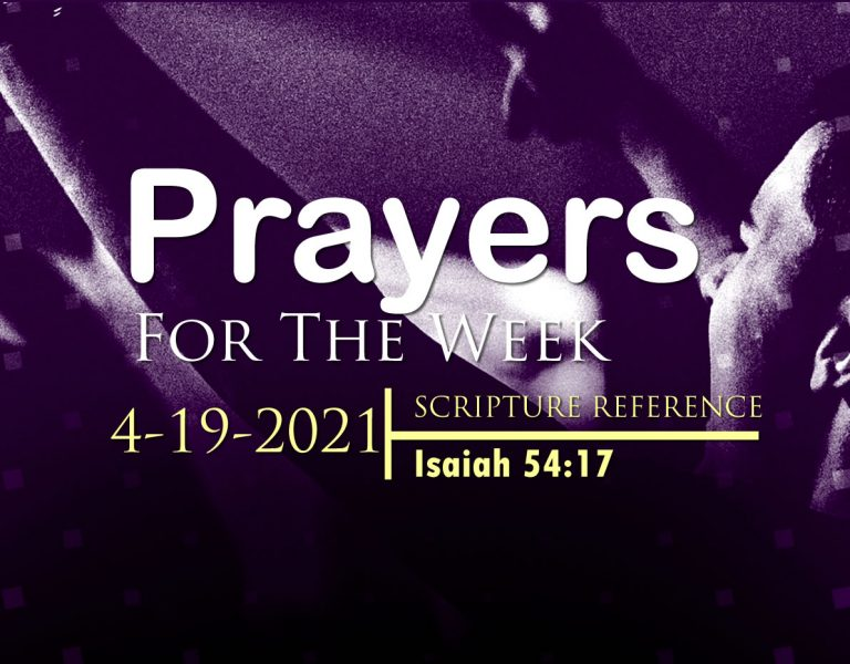 PRAYERS FOR THE WEEK: 4-19-2021